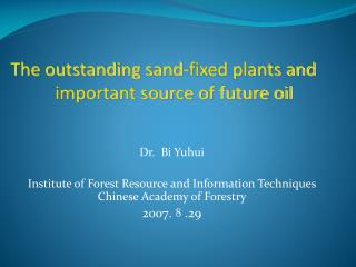 Dr.  Bi Yuhui Institute of Forest Resource and Information Techniques Chinese Academy of Forestry
