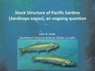 Stock Structure of Pacific Sardine ( Sardinops sagax ), an ongoing question