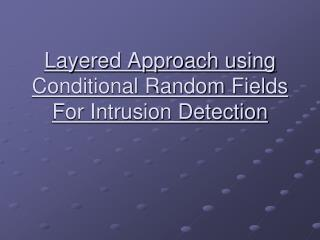 Layered Approach using Conditional Random Fields For Intrusion Detection