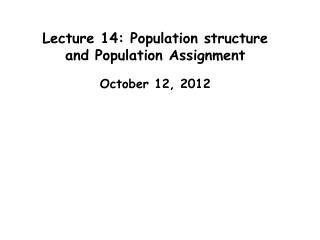 Lecture 14: Population structure and Population Assignment
