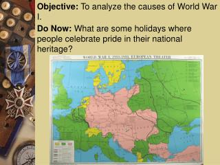 Objective:  To analyze the causes of World War I.