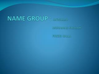 NAME GROUP : ANWAR.M MUHAMAD FADILAH FIRIZKI KALLA