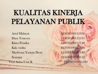KUALITAS KINERJA PELAYANAN PUBLIK Arief Hidayat105030100111016