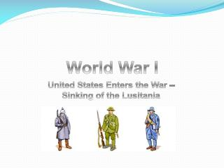 United States Enters the War – Sinking of the Lusitania