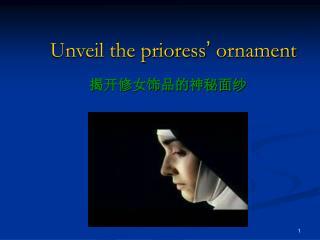 Unveil the prioress '  ornament