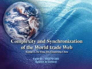 Complexity and Synchronization of the World trade Web Xiang Li, Yu Ying Jin, Guanrong Chen