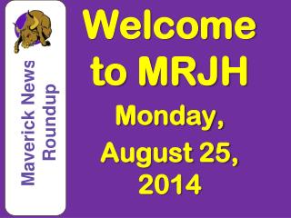 Welcome  to MRJH Monday, August 25 , 2014