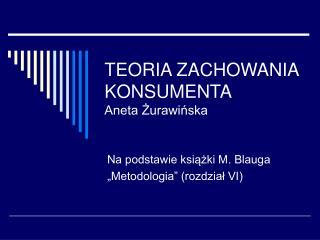 TEORIA ZACHOWANIA KONSUMENTA Aneta Żurawińska