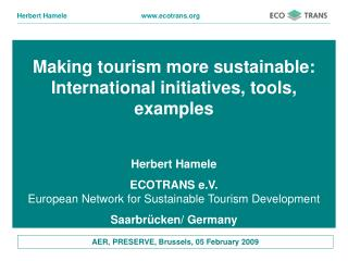 Making tourism more sustainable:  International initiatives, tools, examples Herbert Hamele