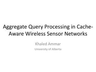 Aggregate Query Processing in Cache-Aware Wireless Sensor Networks