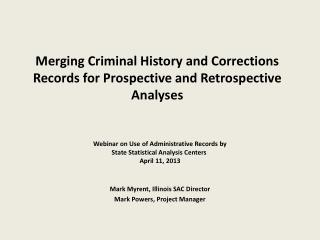 Merging Criminal History and Corrections Records for Prospective and Retrospective  Analyses