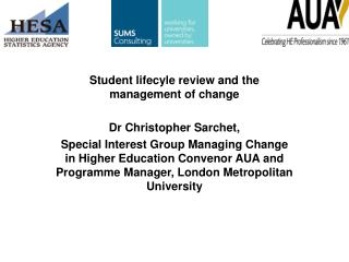 Student lifecyle review and the management of change  Dr Christopher Sarchet,  Special Interest Group Managing Change in