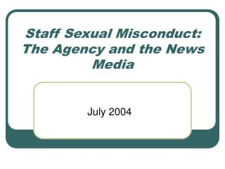 Staff Sexual Misconduct: The Agency and the News Media
