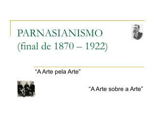 PARNASIANISMO (final de 1870 – 1922)