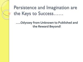 Persistence and Imagination are the Keys to Success……