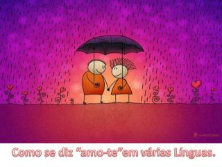 """Como se diz """" amo-te""""em  várias Línguas."""