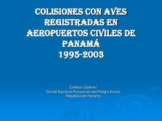 COLISIONES CON AVES REGISTRADAS EN AEROPUERTOS CIVILES DE PANAMÁ 1995-2003