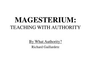 MAGESTERIUM: TEACHING WITH AUTHORITY
