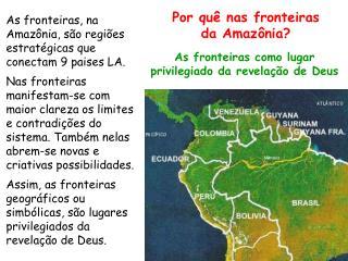 As fronteiras, na Amazônia, são regiões estratégicas que conectam 9 paises LA.