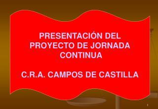 PRESENTACIÓN DEL  PROYECTO DE JORNADA  CONTINUA C.R.A. CAMPOS DE CASTILLA