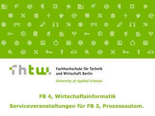 FB 4, Wirtschaftsinformatik Serviceveranstaltungen für FB 3, Prozessautom.