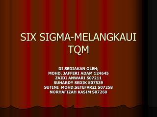 SIX SIGMA-MELANGKAUI TQM