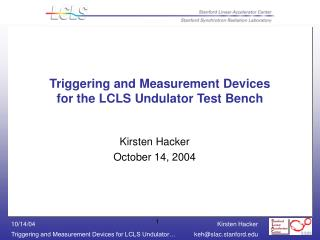 Triggering and Measurement Devices for the LCLS Undulator Test Bench