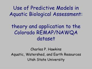 Charles P. Hawkins Aquatic, Watershed, and Earth Resources Utah State University