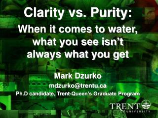 Clarity vs. Purity: When it comes to water, what you see isn't always what you get Mark Dzurko