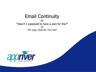 "Email Continuity  Or  ""Wasn't I supposed to have a plan for this?""  Or"