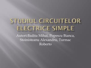Studiul circuitelor electrice  simple