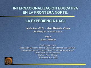 INTERNACIONALIZACIÓN EDUCATIVA  EN LA FRONTERA NORTE: LA EXPERIENCIA UACJ