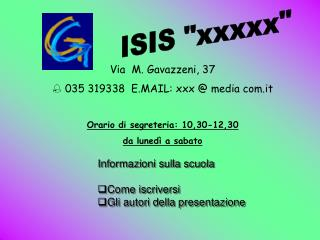 Via  M. Gavazzeni, 37  035 319338  E.MAIL: xxx @ media com.it Orario di segreteria: 10,30-12,30