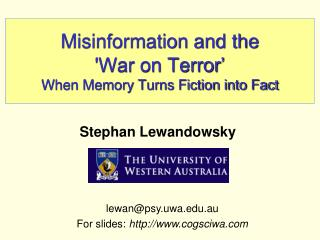 Misinformation and the  'War on Terror'  When Memory Turns Fiction into Fact