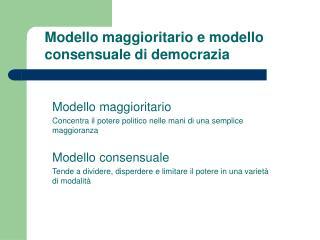 Modello maggioritario e modello consensuale di democrazia