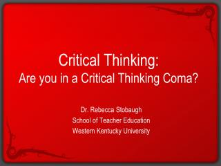 Critical Thinking:  Are you in a Critical Thinking Coma?