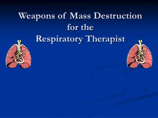 Weapons of Mass Destruction for the Respiratory Therapist