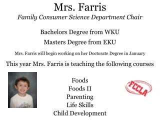 This year Mrs. Farris is teaching the following courses  Foods  Foods II Parenting Life Skills