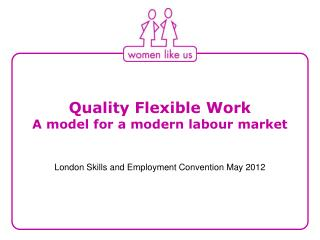 Quality Flexible Work A model for a modern labour market