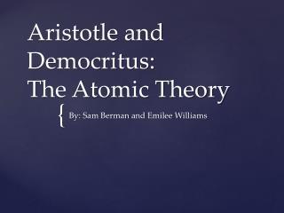 Aristotle and Democritus: The Atomic Theory