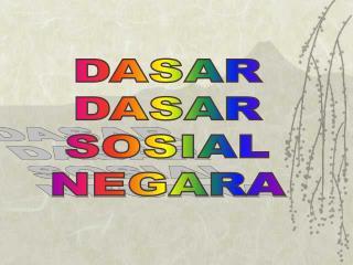 DASAR DASAR SOSIAL NEGARA