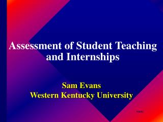 Assessment of Student Teaching and Internships