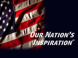 """Our Nation's Inspiration"""