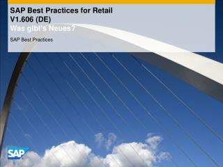 SAP Best Practices for Retail V1.606 (DE)  Was  gibt's Neues ?