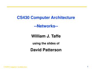 CS430 Computer Architecture --Networks--