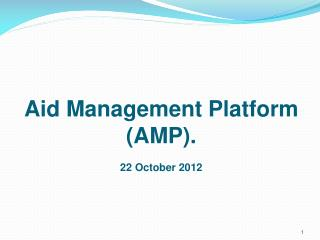 Aid Management Platform (AMP). 22 October 2012