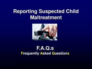 Reporting Suspected Child Maltreatment