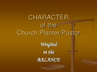 CHARACTER of the Church Planter/Pastor