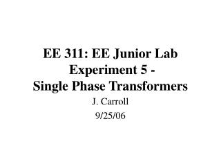 EE 311: EE Junior Lab  Experiment 5 - Single Phase Transformers