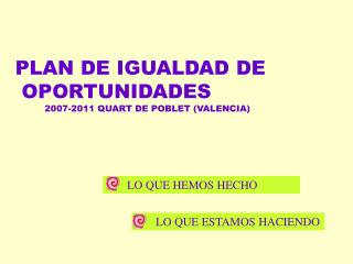 PLAN DE IGUALDAD DE  OPORTUNIDADES            2007-2011 QUART DE POBLET (VALENCIA)